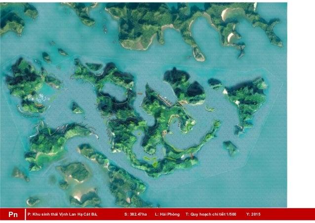 P: Khu sinh thái Vịnh Lan Hạ Cát Bà, S: 382.47ha L: Hải Phòng T: Quy hoạch chi tiết 1/500 Y: 2015Pn