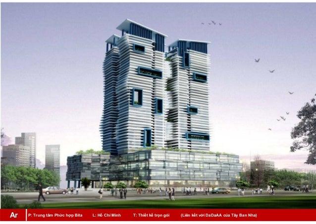 P: Trung tâm Phức hợp Bita L: Hồ Chí Minh T: Thiết kế trọn gói (Liên kết với DaDaAA của Tây Ban Nha)Ar