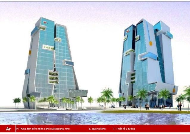 P: Trung tâm điều hành sảnh xuất Quảng ninh L: Quảng Ninh T: Thiết kế ý tưởngAr