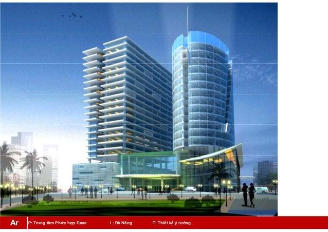 P: Trung tâm Phức hợp Dana L: Đà Nẵng T: Thiết kế ý tưởngAr