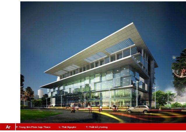 P: Trung tâm Phức hợp Thaco L: Thái Nguyên T: Thiết kế ý tưởngAr