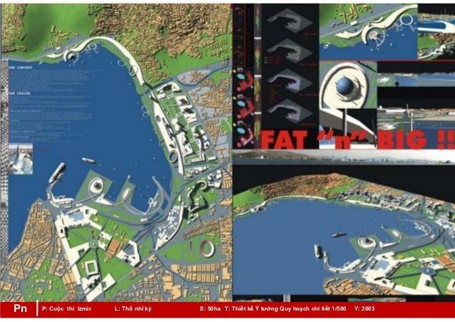 P: Cuộc thi Izmir L: Thổ nhĩ kỳ S: 50ha T: Thiết kế Ý tưởng Quy hoạch chi tiết 1/500 Y: 2003Pn