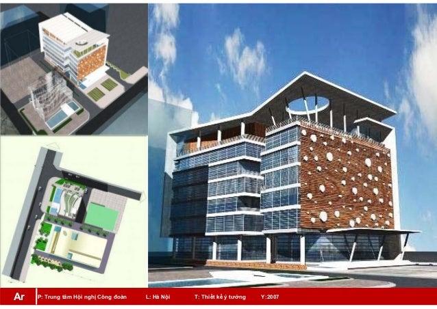 P: Trung tâm Hội nghị Công đoàn L: Hà Nội T: Thiết kế ý tưởng Y:2007Ar