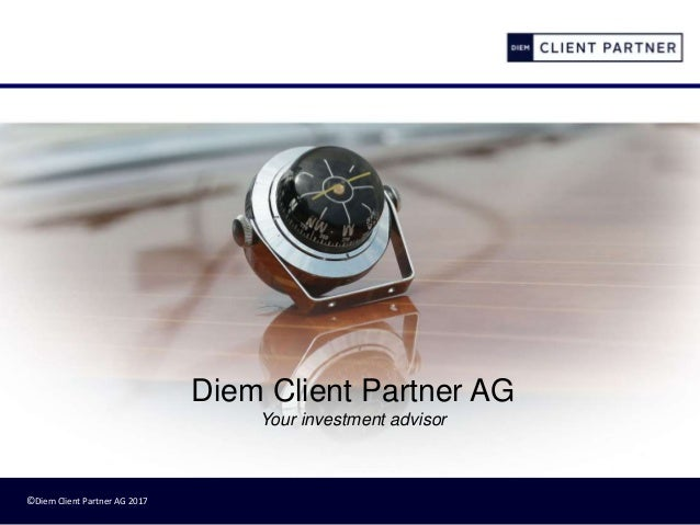 ©Diem Client Partner AG 2017 Diem Client Partner AG Your investment advisor