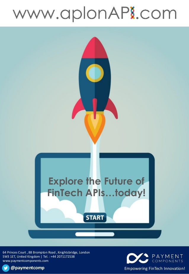 Explore the Future of FinTech APIs…today! 64 Princes Court , 88 Brompton Road , Knightsbridge, London SW3 1ET, United King...