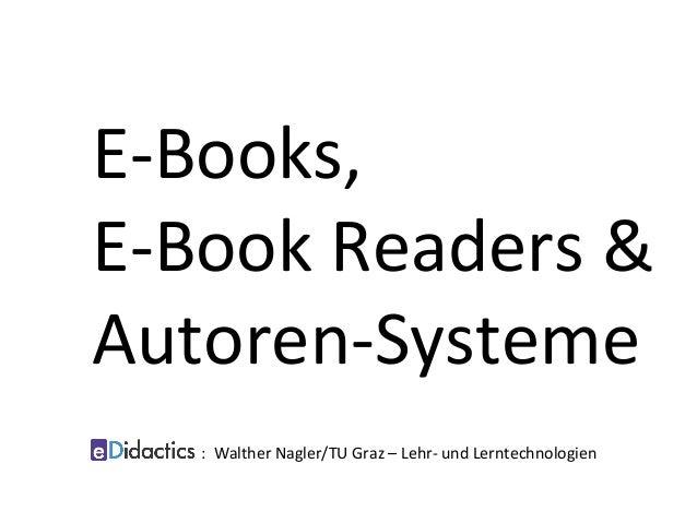 E-Books, E-BookReaders& Autoren-Systeme   :WaltherNagler/TUGraz–Lehr-undLerntechnologien