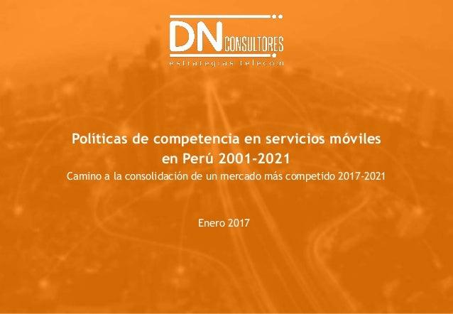 Políticas de competencia en servicios móviles en Perú 2001-2021 Camino a la consolidación de un mercado más competido 2017...