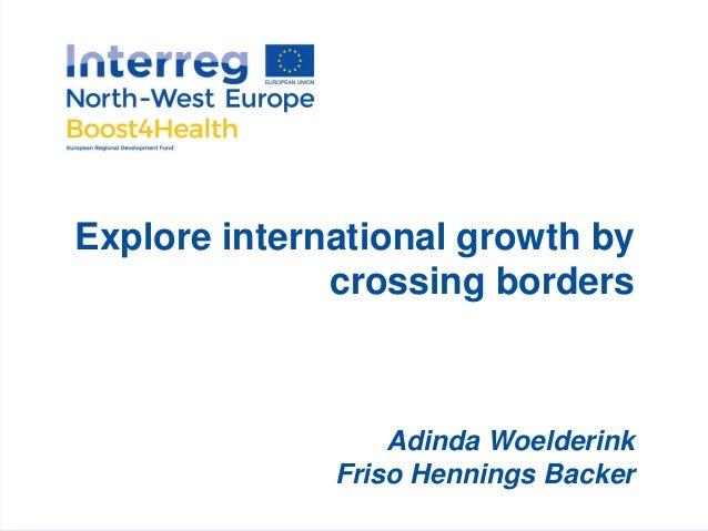 Explore international growth by crossing borders Adinda Woelderink Friso Hennings Backer