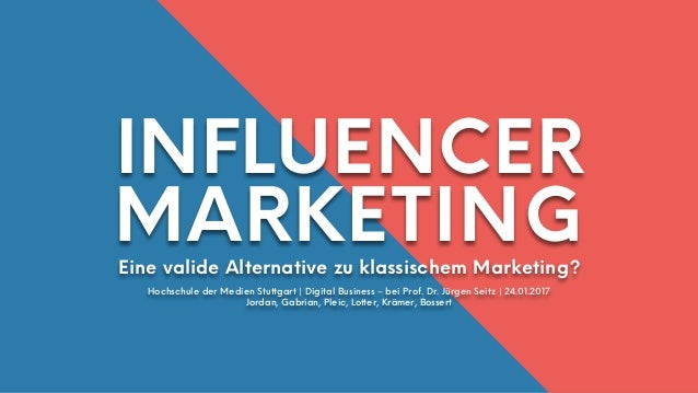 INFLUENCER MARKETINGEine valide Alternative zu klassischem Marketing? Hochschule der Medien Stuttgart | Digital Business –...