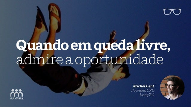 Michel Lent Founder, CPO Lent/AG Quandoemquedalivre, admireaoportunidade