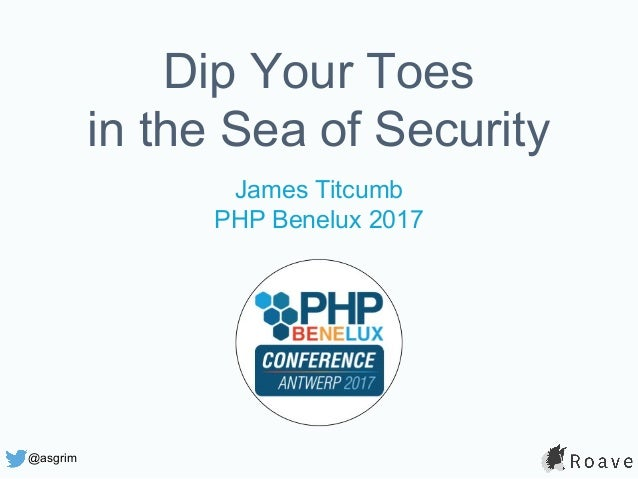 @asgrim Dip Your Toes in the Sea of Security James Titcumb PHP Benelux 2017