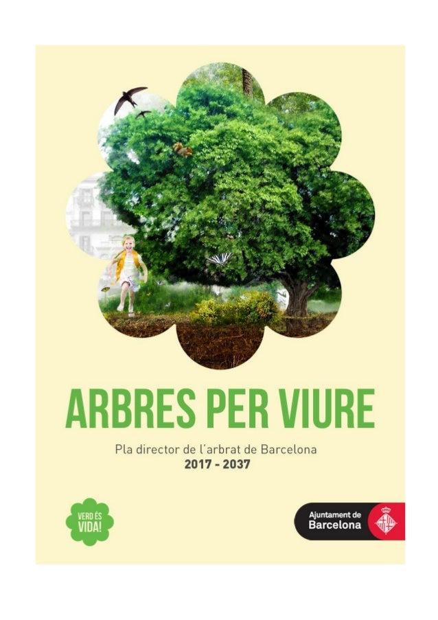 2 MESURA DE GOVERN: ARBRES PER VIURE PLA DIRECTOR DE L'ARBRAT DE BARCELONA 2017-2037 Gener 2017