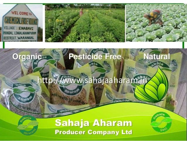 Linking farmers to markets Organic Pesticide Free Natural Sahaja Aharam Producer Company Ltd http://www.sahajaaharam.in
