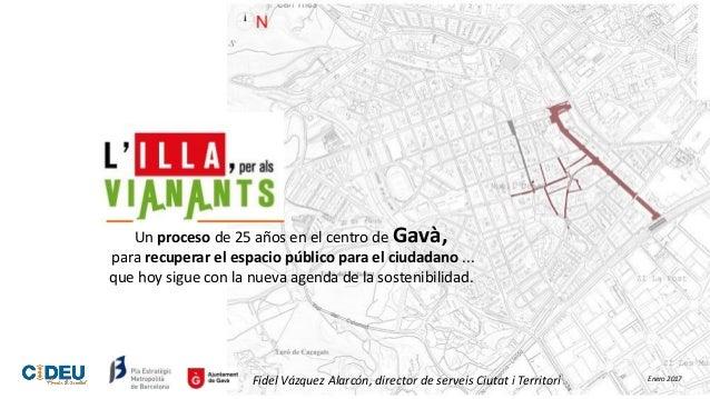 Un proceso de 25 años en el centro de Gavà, para recuperar el espacio público para el ciudadano ... que hoy sigue con la n...