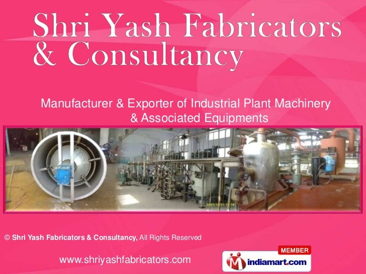 Manufacturer & Exporter of Industrial Plant Machinery                         & Associated Equipments© Shri Yash Fabricato...