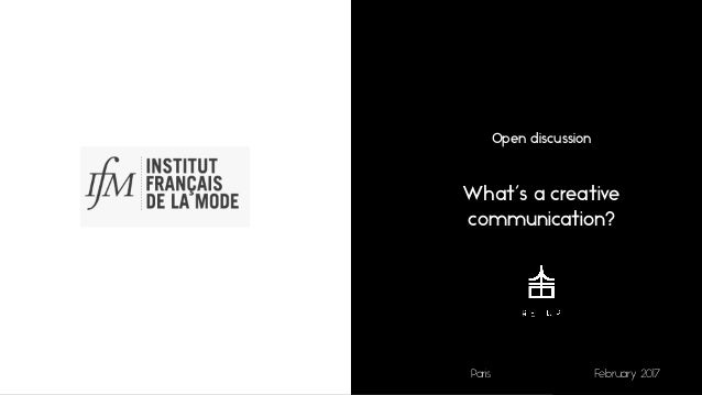 1 Open discussion What's a creative communication? Paris February 2017