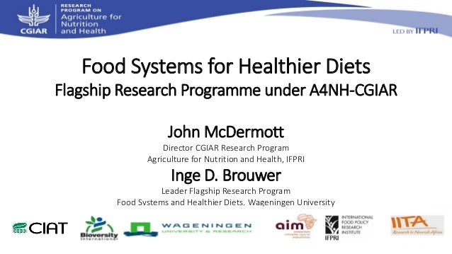 Food Systems for Healthier Diets Flagship Research Programme under A4NH-CGIAR John McDermott Director CGIAR Research Progr...