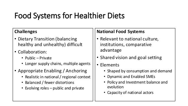 Food Systems for Healthier Diets Challenges • Dietary Transition (balancing healthy and unhealthy) difficult • Collaborati...