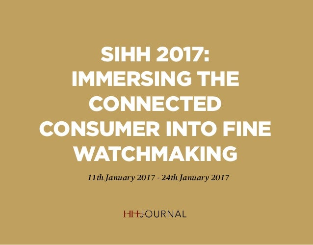 SIHH 2017: IMMERSING THE CONNECTED CONSUMER INTO FINE WATCHMAKING 11th January 2017 - 24th January 2017