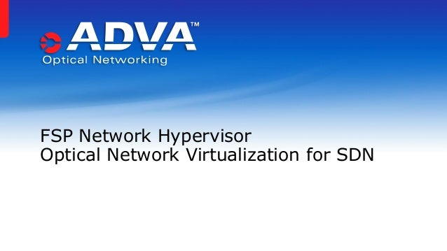 FSP Network Hypervisor Optical Network Virtualization for SDN