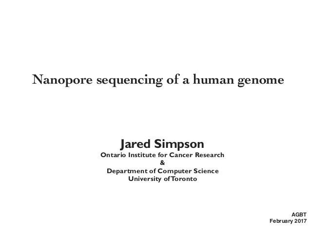 Nanopore sequencing of a human genome AGBT February 2017 Jared Simpson Ontario Institute for Cancer Research & Department ...