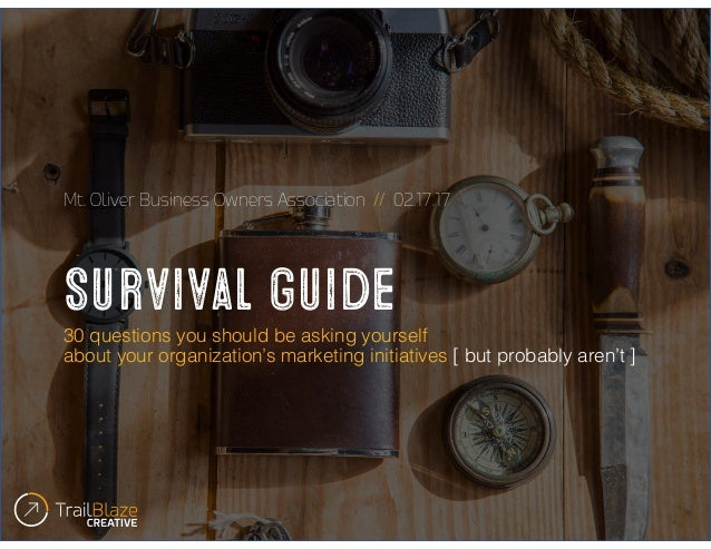Survival guide 30 questions you should be asking yourself about your organization's marketing initiatives [ but probably a...