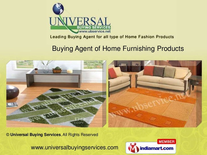 Buying Agent of Home Furnishing Products© Universal Buying Services, All Rights Reserved            www.universalbuyingser...