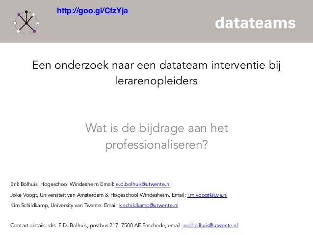 Een onderzoek naar een datateam interventie bij lerarenopleiders  Wat is de bijdrage aan het professionaliseren? Erik Bol...