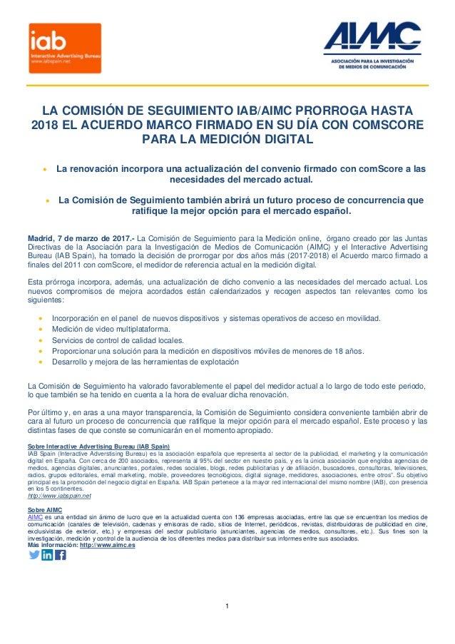 1 LA COMISIÓN DE SEGUIMIENTO IAB/AIMC PRORROGA HASTA 2018 EL ACUERDO MARCO FIRMADO EN SU DÍA CON COMSCORE PARA LA MEDICIÓN...