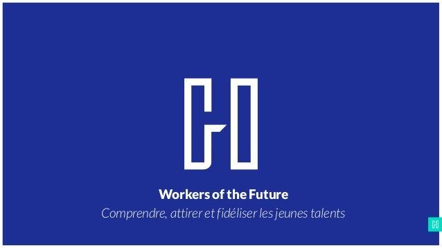 HAIGO_WORKERS OF THE FUTURE Document confidentiel – © HAIGO p. Workers of the Future Comprendre, attirer et fidéliser les ...