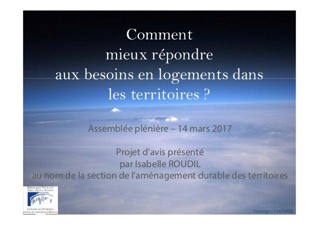 Copyrights ESA/NASA Comment mieux répondre aux besoins en logements dans les territoires ? Assemblée plénière – 14 mars 20...