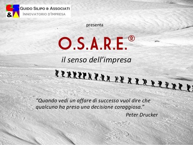 """O.S.A.R.E.® il senso dell'impresa """"Quando vedi un affare di successo vuol dire che qualcuno ha preso una decisione coraggi..."""