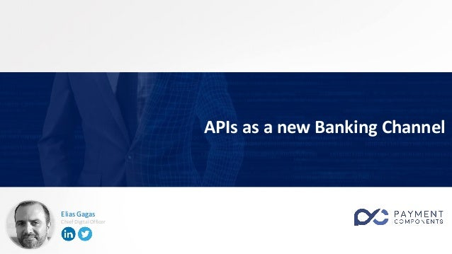Elias Gagas Chief Digital Officer APIs as a new Banking Channel