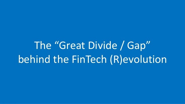 """The """"Great Divide / Gap"""" behind the FinTech (R)evolution"""