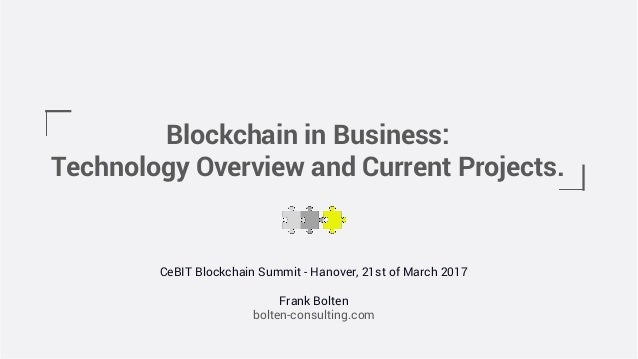 Blockchain in Business: Technology Overview and Current Projects. CeBIT Blockchain Summit - Hanover, 21st of March 2017 Fr...