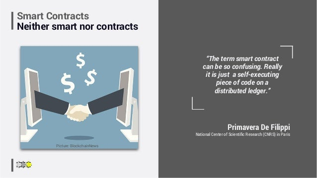 "Primavera De Filippi National Center of Scientific Research (CNRS) in Paris ""The term smart contract can be so confusing. R..."