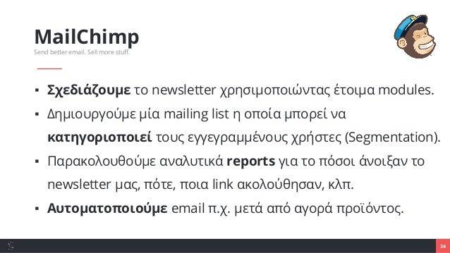 34 MailChimp Send better email. Sell more stuff. ▪ Σχεδιάζουμε το newsletter χρησιμοποιώντας έτοιμα modules. ▪ Δημιουργούμ...