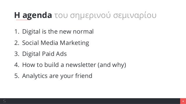 4 1. Digital is the new normal 2. Social Media Marketing 3. Digital Paid Ads 4. How to build a newsletter (and why) 5. Ana...
