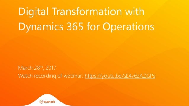 Digital Transformation with Dynamics 365 for Operations March 28th, 2017 Watch recording of webinar: https://youtu.be/sE4v...