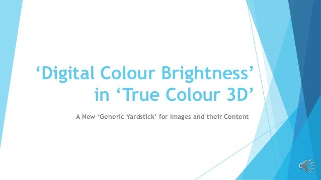 'Digital Colour Brightness' in 'True Colour 3D' A New 'Generic Yardstick' for Images and their Content
