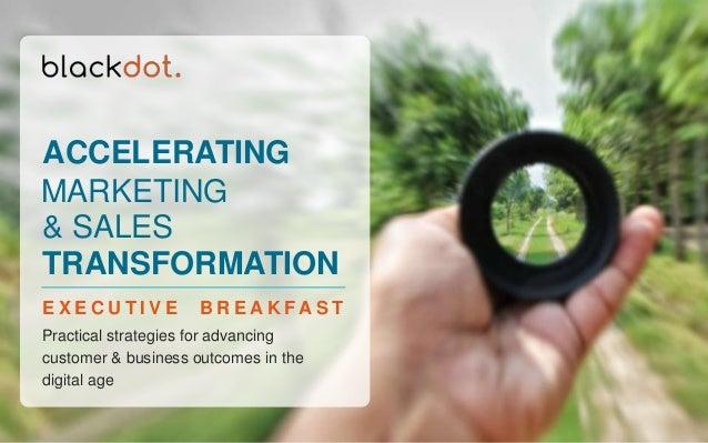 1© blackdot 2017 Practical strategies for advancing customer & business outcomes in the digital age E X E C U T I V E B R ...