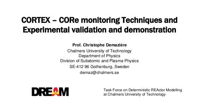 CORTEX – CORe monitoring Techniques and Experimental validation and demonstration Prof. Christophe Demazière Chalmers Univ...