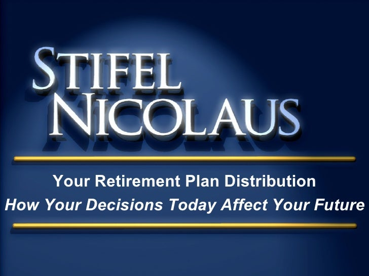 Your Retirement Plan Distribution How Your Decisions Today Affect Your Future