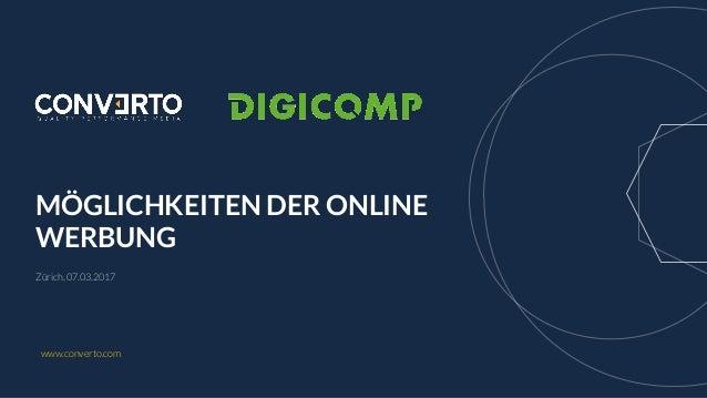 MÖGLICHKEITEN DER ONLINE WERBUNG Zürich, 07.03.2017 www.converto.com