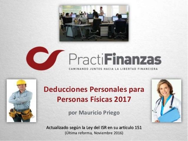 Deducciones Personales para Personas Físicas 2017 por Mauricio Priego Actualizado según la Ley del ISR en su artículo 151 ...