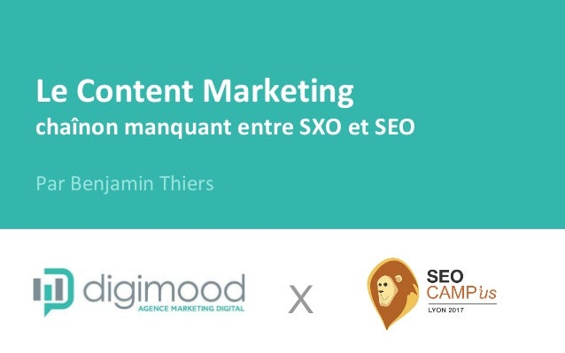Le Content Marketing chaînon manquant entre SXO et SEO Par Benjamin Thiers X