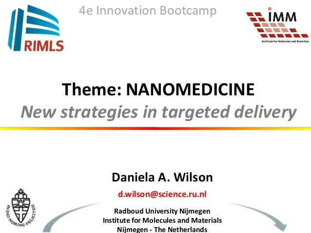 Theme: NANOMEDICINE New strategies in targeted delivery Daniela A. Wilson d.wilson@science.ru.nl Radboud University Nijmeg...