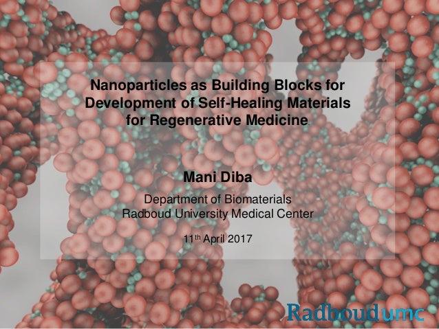 Nanoparticles as Building Blocks for Development of Self-Healing Materials for Regenerative Medicine. Mani Diba Department...