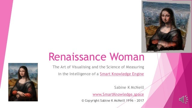 Renaissance Woman The Art of Visualising and the Science of Measuring in the Intelligence of a Smart Knowledge Engine Sabi...