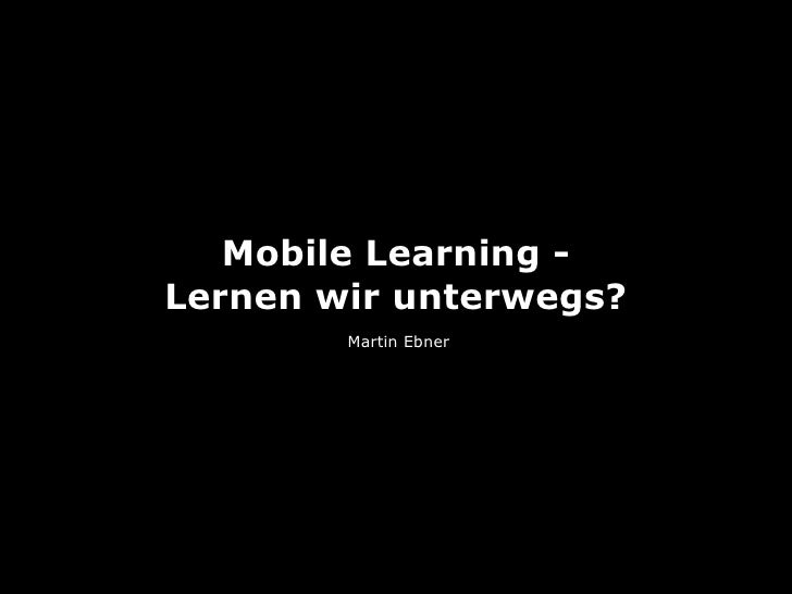 Mobile Learning -Lernen wir unterwegs?        Martin Ebner